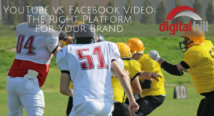 YouTube vs. Facebook Video -The Right Platform for Your Brand - Digital Hill