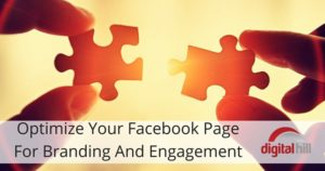 Optimize Your Facebook Page For Branding And Engagement