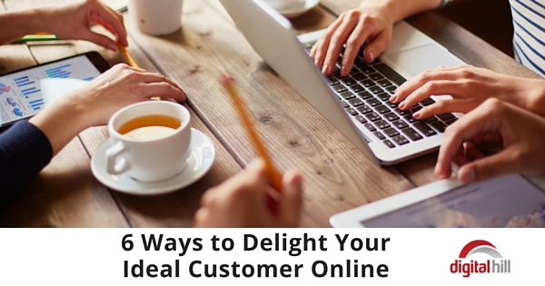 6 Ways to Delight Your Ideal Customer Online