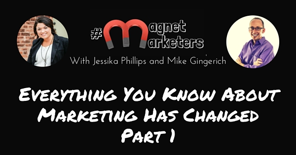 Everything You Know About Marketing Has Changed Part 1