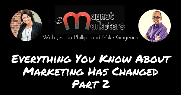 Everything You Know About Marketing Has Changed Part 2