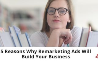 5 Reasons Why Remarketing Ads Will Build Your Business -315
