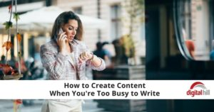 How to Create Content when You're too Busy to Write