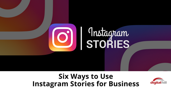 Six Ways to Use Instagram Stories for Business