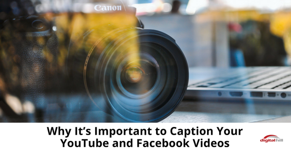 Why It's Important to Caption Your YouTube and Facebook Videos-315