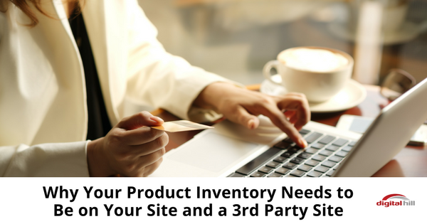 Why Your Product Inventory Needs to Be on Your Site and a 3rd Party Site-315