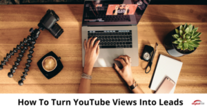 How To Turn YouTube Views Into Leads-315