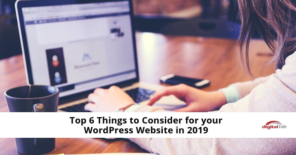 Top 6 Things to Consider for your WordPress Site in 2019 (2) (1)