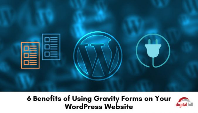 6 Benefits of Using Gravity Forms on Your WordPress Website