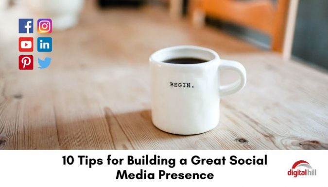 10 tips for building a great social media presence.